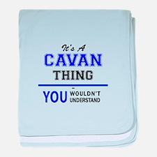 It's CAVAN thing, you wouldn't unders baby blanket