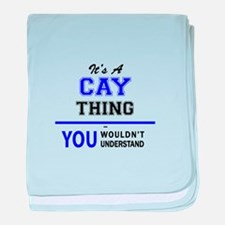 It's CAY thing, you wouldn't understa baby blanket