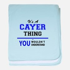 It's CAYER thing, you wouldn't unders baby blanket