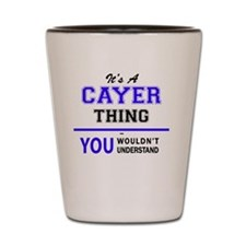 It's CAYER thing, you wouldn't understa Shot Glass
