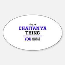 It's CHAITANYA thing, you wouldn't underst Decal