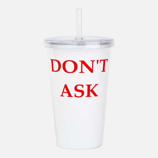 dont ask Acrylic Double-wall Tumbler