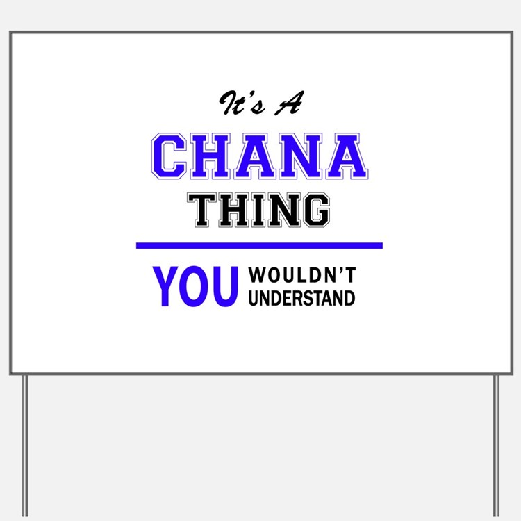 It's CHANA thing, you wouldn't understan Yard Sign