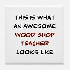awesome wood shop teacher Tile Coaster