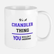 It's CHANDLER thing, you wouldn't understand Mugs