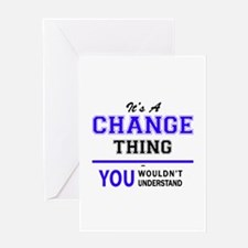 It's CHANGE thing, you wouldn't und Greeting Cards