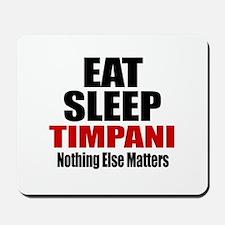 Eat Sleep Timpani Mousepad