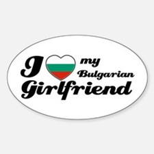 I love my Bulgarian Girlfriend Oval Decal