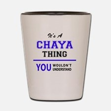 It's CHAYA thing, you wouldn't understa Shot Glass