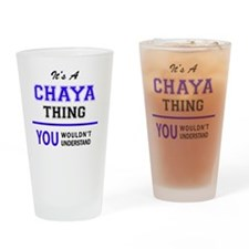 It's CHAYA thing, you wouldn't unde Drinking Glass