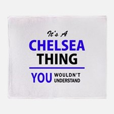It's CHELSEA thing, you wouldn't und Throw Blanket