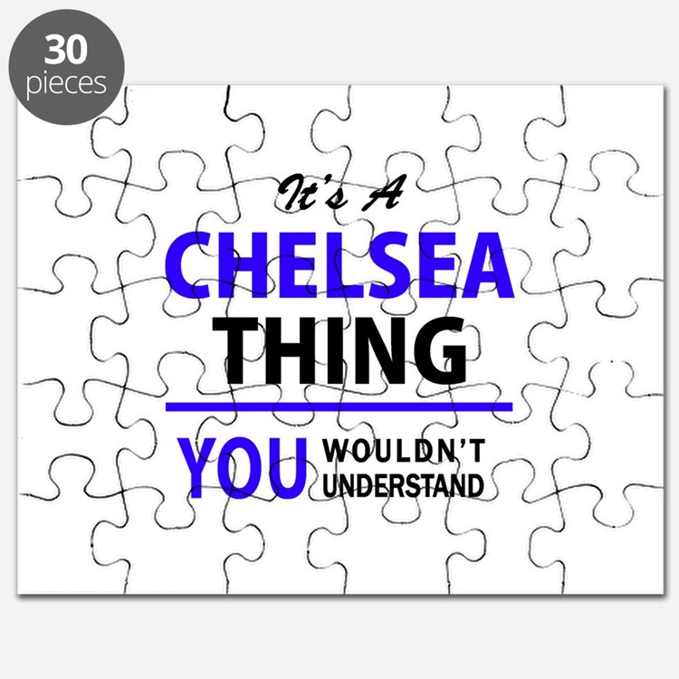 It's CHELSEA thing, you wouldn't understand Puzzle
