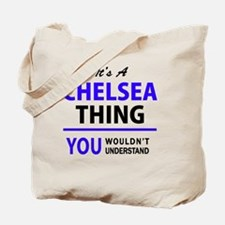 It's CHELSEA thing, you wouldn't understa Tote Bag