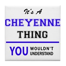 It's CHEYENNE thing, you wouldn't und Tile Coaster