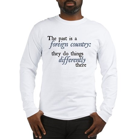The Past is a Foreign Country Long Sleeve T-Shirt