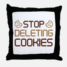 Stop Deleting Cookies Throw Pillow