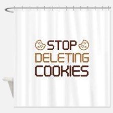 Stop Deleting Cookies Shower Curtain