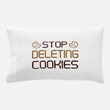 Stop Deleting Cookies Pillow Case