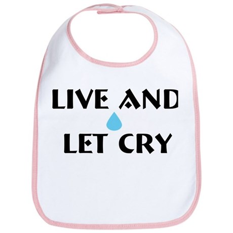 Live and Let Cry Bib