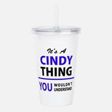 It's CINDY thing, you Acrylic Double-wall Tumbler