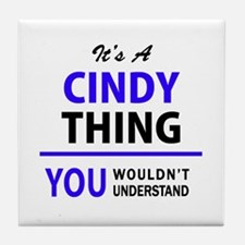 It's CINDY thing, you wouldn't unders Tile Coaster