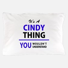 It's CINDY thing, you wouldn't underst Pillow Case