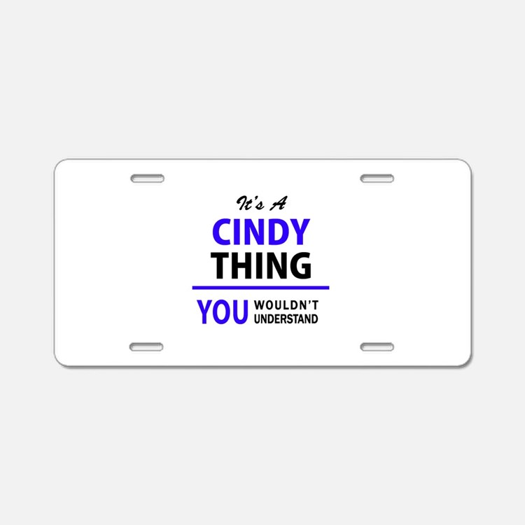 It's CINDY thing, you would Aluminum License Plate