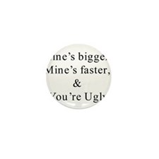 Bigger, faster, your ugly  Mini Button (100 pack)