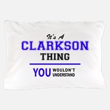 It's CLARKSON thing, you wouldn't unde Pillow Case
