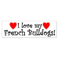 I Love My French Bulldogs Bumper Bumper Sticker