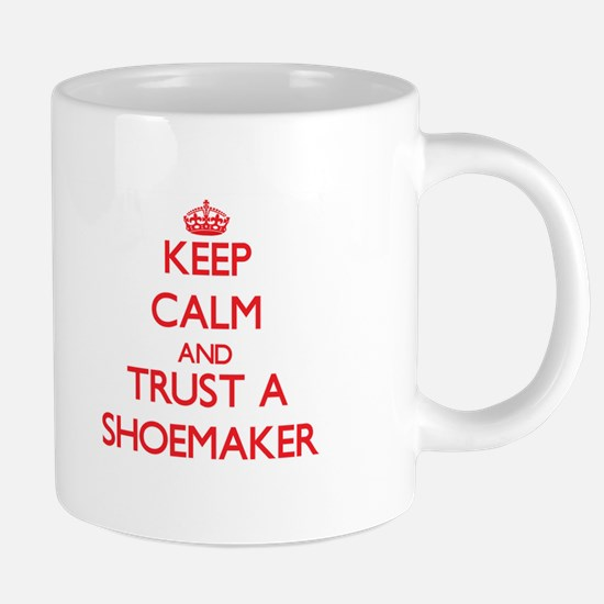 Keep Calm and Trust a Shoemaker Mugs