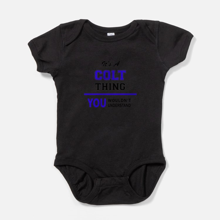 It's COLT thing, you wouldn't unders Baby Bodysuit
