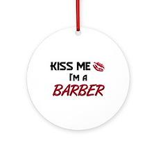 Kiss Me I'm a BARBER Ornament (Round)