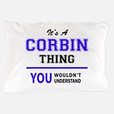 It's CORBIN thing, you wouldn't unders Pillow Case
