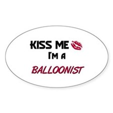 Kiss Me I'm a BALLOONIST Oval Decal