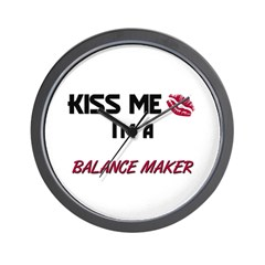 Kiss Me I'm a BALANCE MAKER Wall Clock