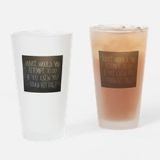 What would you attempt Drinking Glass