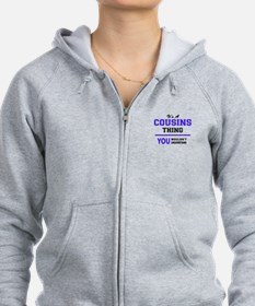 It's COUSINS thing, you wouldn' Zip Hoodie