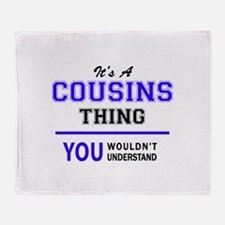 It's COUSINS thing, you wouldn't und Throw Blanket
