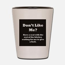 Don't like me? Shot Glass