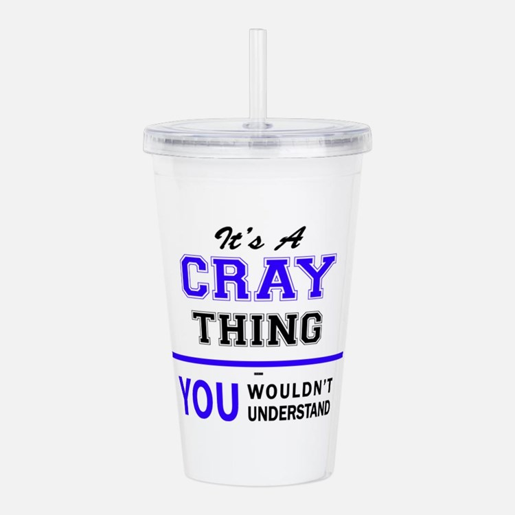 It's CRAY thing, you w Acrylic Double-wall Tumbler