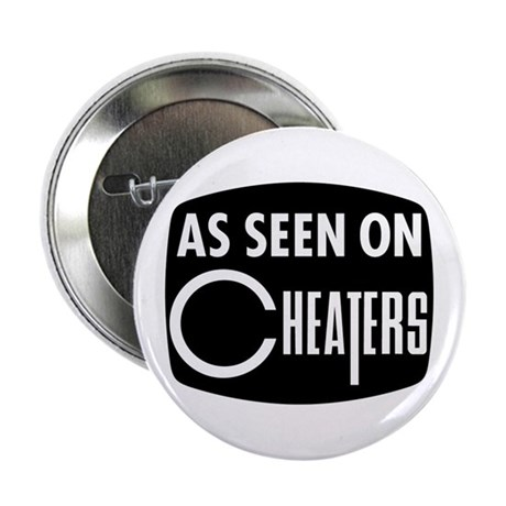 As Seen On Cheaters Button