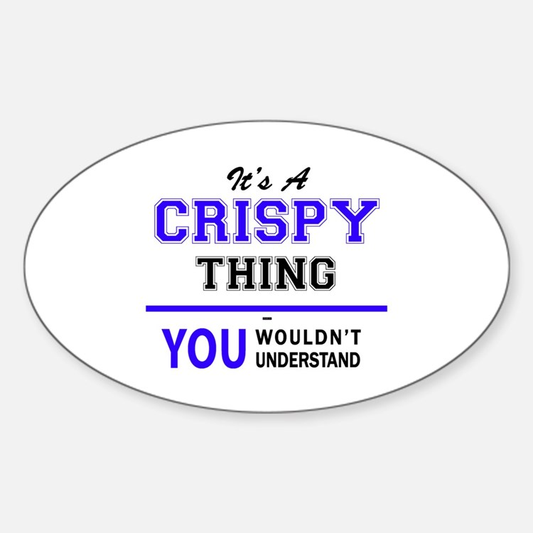 It's CRISPY thing, you wouldn't understand Decal
