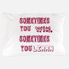 Sometimes You Win And Sometimes You Le Pillow Case