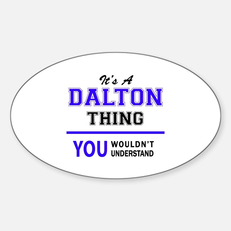 It's DALTON thing, you wouldn't understand Decal