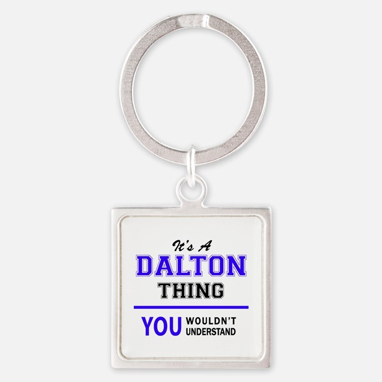 It's DALTON thing, you wouldn't understa Keychains