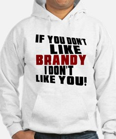 Don't Like Brandy Hoodie Sweatshirt