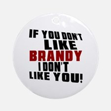 Don't Like Brandy Round Ornament
