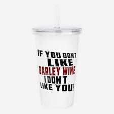 Don't Like Barley Wine Acrylic Double-wall Tumbler