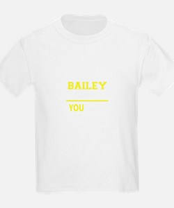 BAILEY thing, you wouldn't understand ! T-Shirt